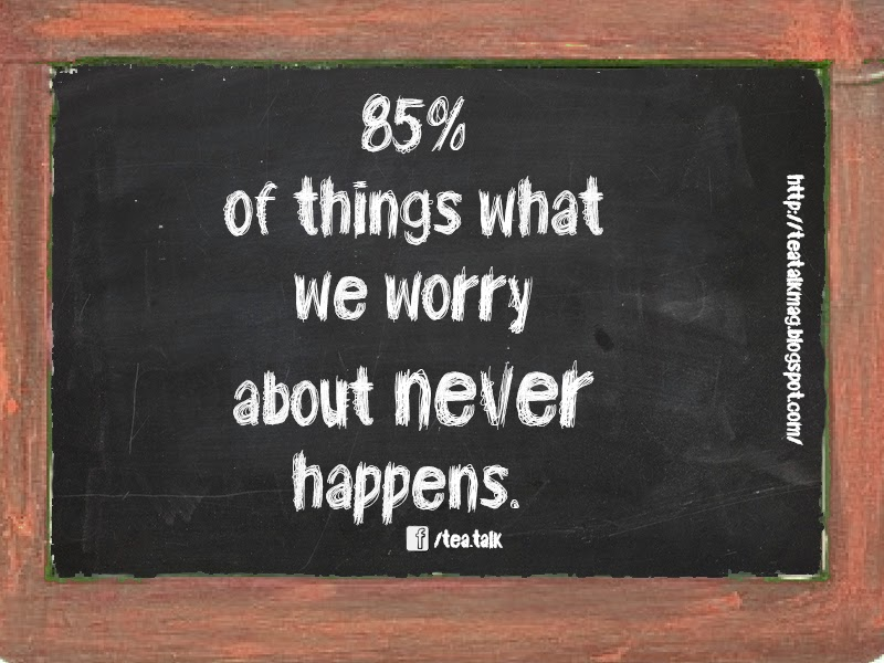 85% of what we worry about never happens.
