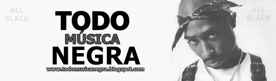 Todo musica negra - Noticias / Lo más nuevo