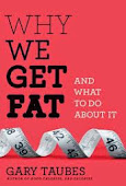 WHY WE GET FAT Gary Taubes