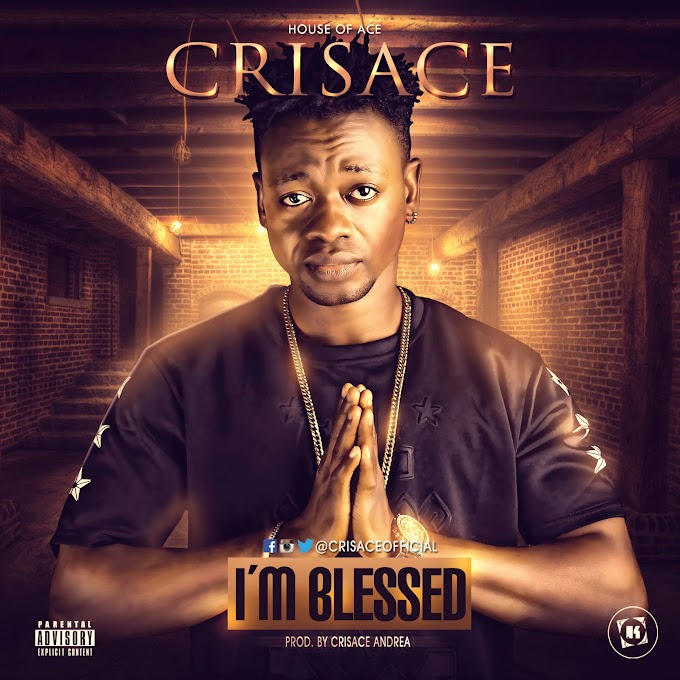 MUSIC : Crisace Andrea (@crisaceofficial) – I'm Blessed