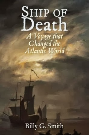 SHIP OF DEATH: A Voyage That Changed the Atlantic World by Billy G. Smith