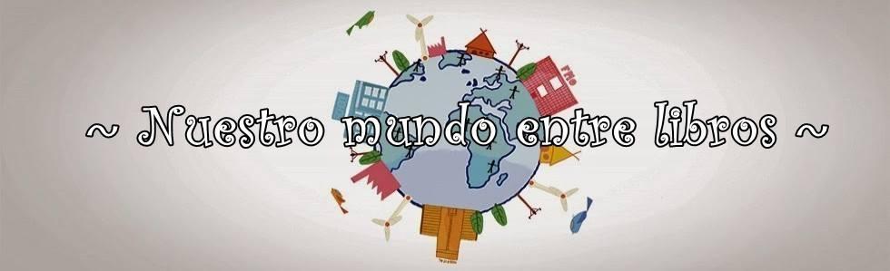~ Nuestro Mundo entre Libros ~
