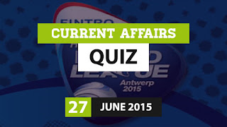 Current Affairs Quiz 27 June 2015