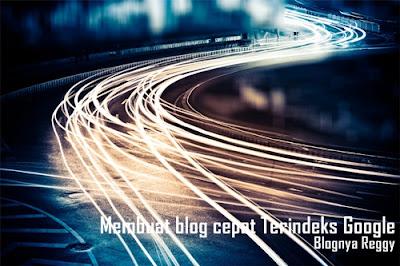 Cara membuat blog cepat Terindeks Google