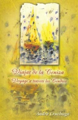 VIAJAR DE LA CENIZA, [NUEVO LIBRO DE POESÍA DE ANDRÉ CRUCHAGA] EDICIÓN ESPAÑOL-FRANCÉS