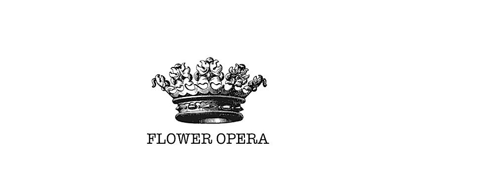FLOWER OPERA
