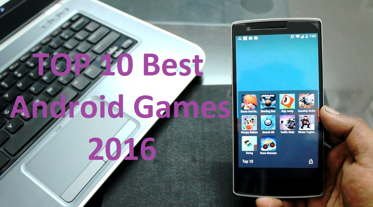 Phone Best Games In Android Phone top 10 best time killing android games 2016 the geek solutions a fun filled tech journey