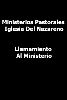 Ministerios Pastorales Iglesia Del Nazareno-Llamamiento Al Ministerio-