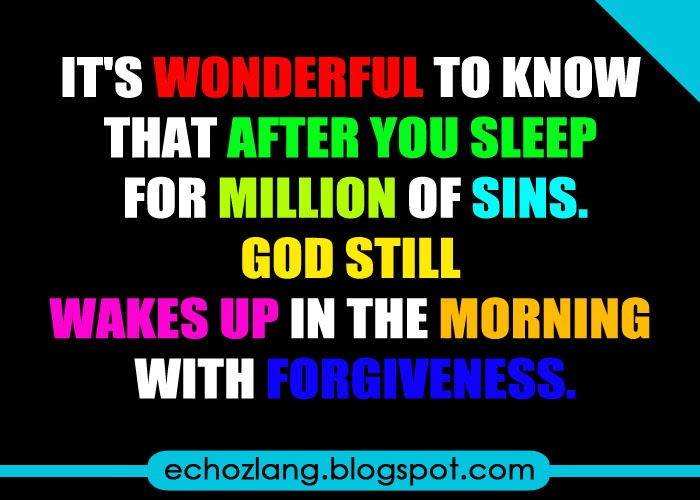 God still wakes you up in the morning with forgiveness