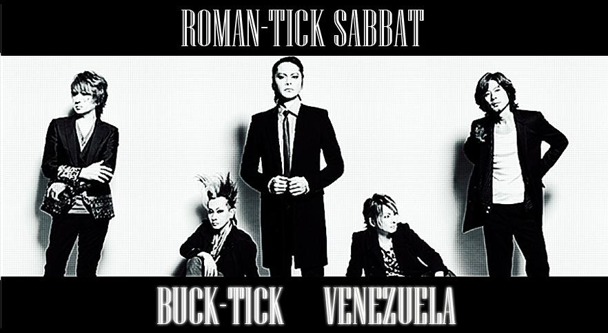 ~Roman-tick Sabbat~ BUCK-TICK VENEZUELA