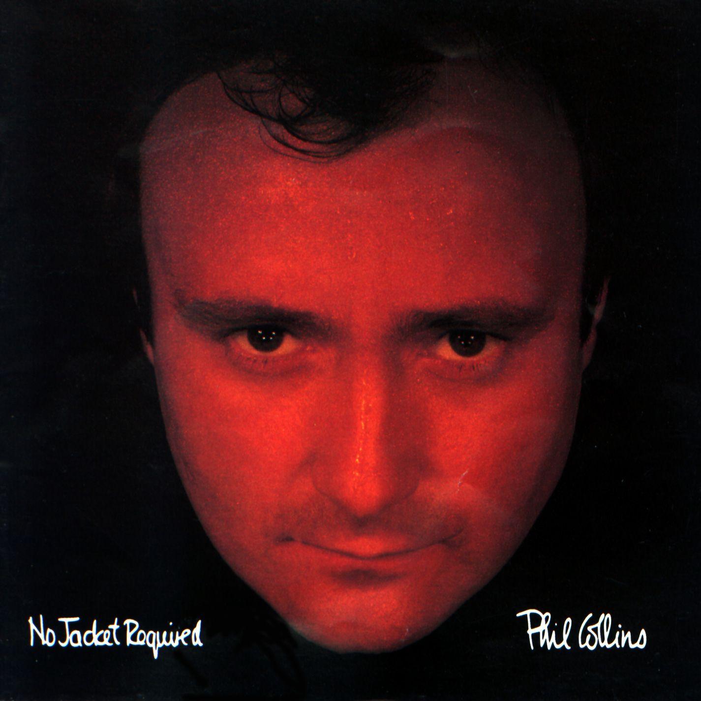 http://3.bp.blogspot.com/-V49hy7BG-2A/UDkCRV_PE3I/AAAAAAAAEhA/lR9ViVQ0sd8/s1600/Phil+Collins+-+No+Jacket+Required+(1985).jpg