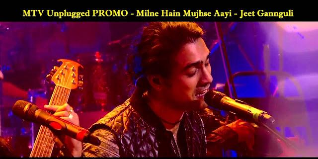 MTV Unplugged PROMO - Milne Hain Mujhse Aayi - Jeet Gannguli