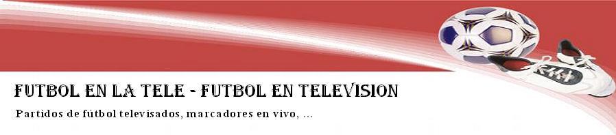 Fútbol en la tele - Partidos televisados en vivo y en directo