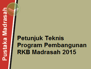 Petunjuk Teknis Program Pembangunan Ruang Kelas Baru untuk Madrasah 2015