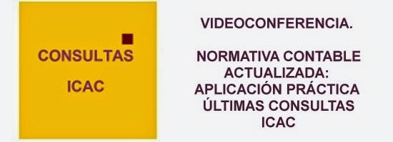 Videoconferencia sobre Normativa Contable actualizada: Aplicación práctica de las consultas ICAC.