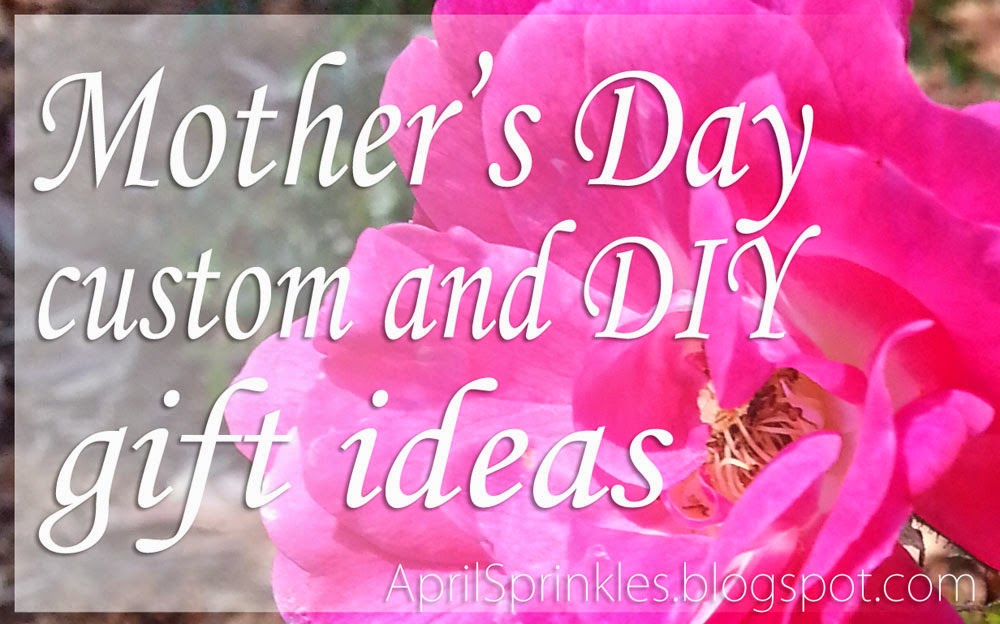 Mother's Day custom and DIY gift ideas on April Sprinkles