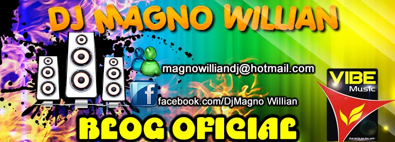 :::BLOG OFICIAL - Dj MAGNO WILLIAN:::
