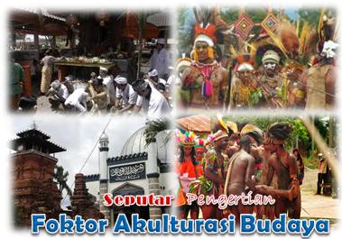 Pengertian Dan Faktor Akulturasi Budaya