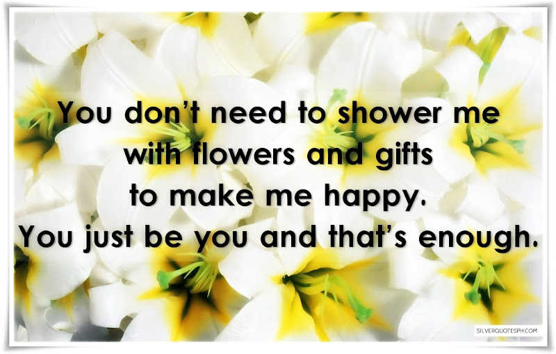 You Don't Need To Shower Me With Flowers And Gifts, Picture Quotes, Love Quotes, Sad Quotes, Sweet Quotes, Birthday Quotes, Friendship Quotes, Inspirational Quotes, Tagalog Quotes