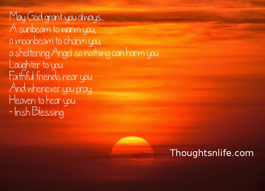 Thoughtsnlife.com : May God grant you always... A sunbeam to warm you, a moonbeam to charm you, a sheltering Angel so nothing can harm you. Laughter to you. Faithful friends near you. And whenever you pray, Heaven to hear you. - Irish Blessing