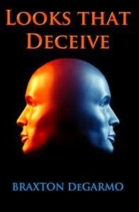 Looks That Deceive, by Braxton DeGarmo