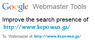 Kepowan-ImprovethesearchpresencewithGoogleWebmasterTools.png | Saat ini ada hal yang menarik setelah melakukan pendaftaran situs di Google Alat Webmaster dimana sebuah email diberikan kepada pengguna yang isinya adalah bagaimana webmaster mengoptimisasi situs web/blog-nya. Ternyata, apa yang mesti dilakukan begitu mudah lewat 'satu atap'. Mungkin yang masih kendala adalah masalah bahasa karena tidak semua petunjuk yang ada pada Google Alat Webmaster telah diterjemahkan ke bahasa asal pengguna.