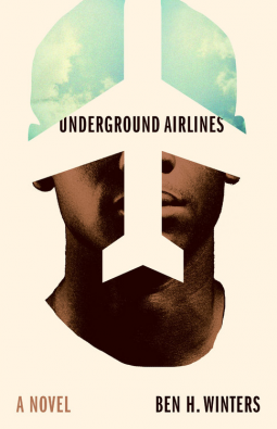ANTICIPATED RELEASE: Underground Airlines: A Novel by Ben H Winters