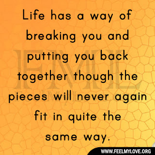 Life has a way of breaking you