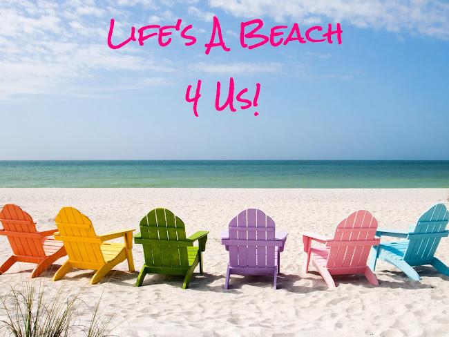 Life's A Beach 4 Us!