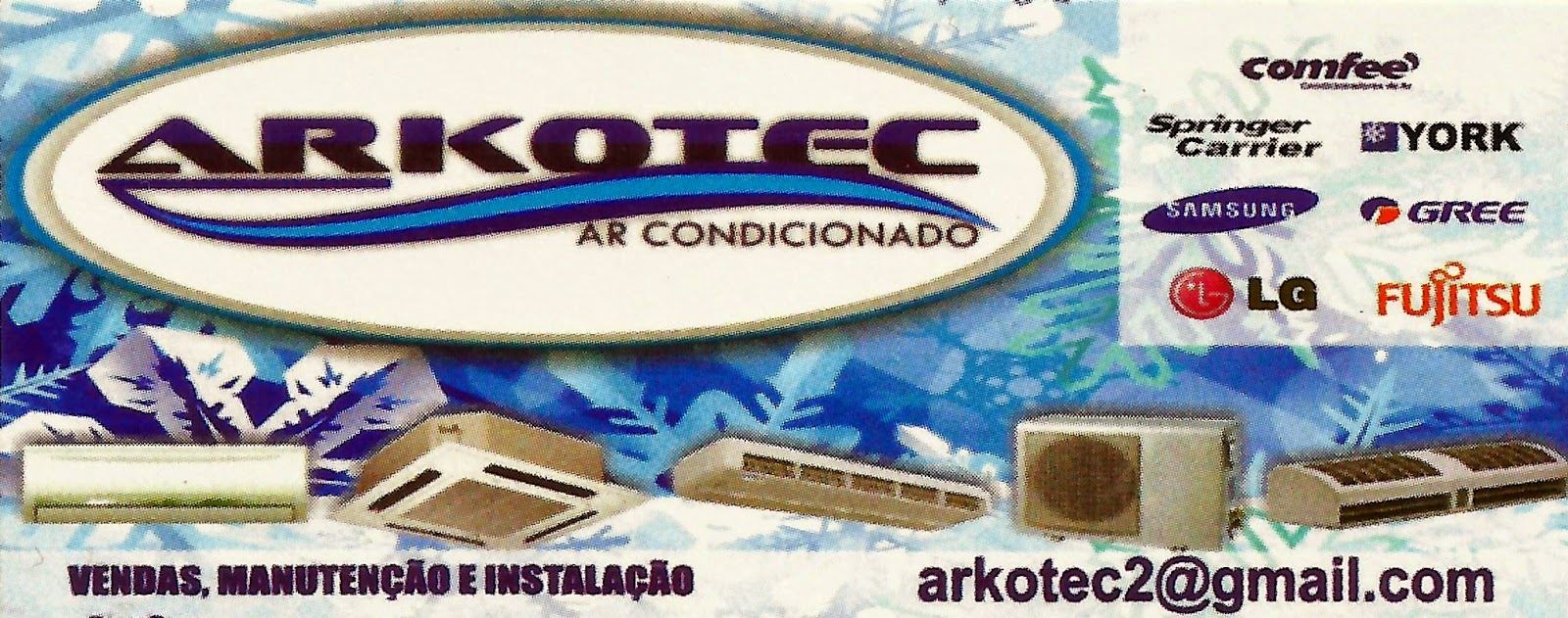 ARKOTEC Ar Condicionado VENDAS, MANUTENÇÃO E INSTALAÇÃO Av. Dr. Sales Gomes, 437 Centro - Tatuí - SP tel: (15) 3259-5446 / 3305-6150 e-mail: arhotec2@gmail.com