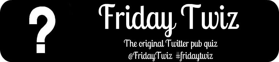 Friday Twiz