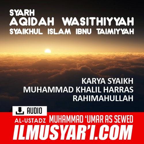 Syarh Aqidah al Wasithiyyah Syaikhul Islam Ibnu Taimiyyah - Ustadz Muhammad 'Umar as Sewed