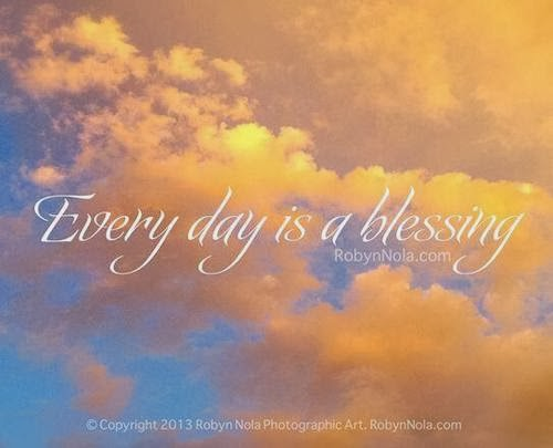 """Every day is a blessing"" ~ Robyn Nola picture of clouds in the sky"