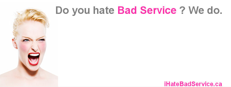 iHateBadService.ca - Do you hate bad service ? We do.