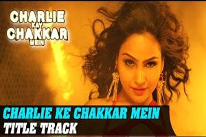 Charlie Kay Chakkar Mein (Duet)