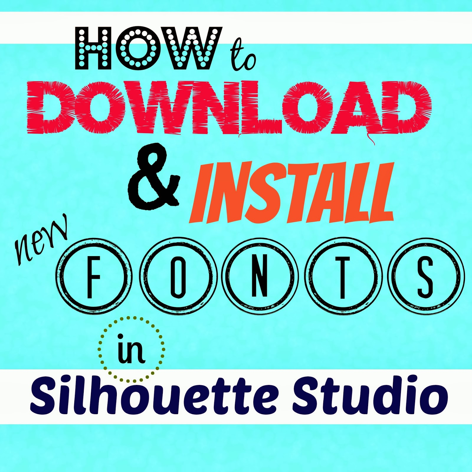 http://www.silhouetteschool.blogspot.com/2014/03/silhouette-fonts-download-step-by-step.html