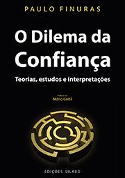 «O DILEMA DA CONFIANÇA - TEORIA, ESTUDOS E INTERPRETAÇÕES» de Paulo Finuras