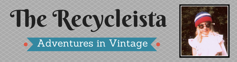 The Recycle-ista...Adventures in Vintage