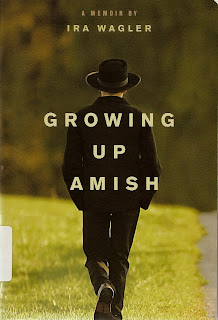 Growing Up Amish  A Memoir by Ira Wagler