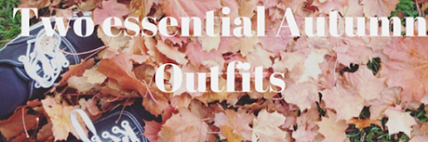 The two essential outfits for Autumn