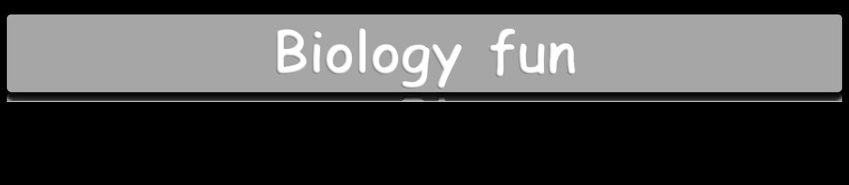 Biology Fun