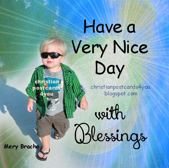 Have a very nice day, blessings, joy, Free christian nice day card, free christian quotes.