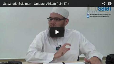 Ustaz Idris Sulaiman – Umdatul Ahkam ( siri 47 )
