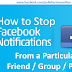 How to Stop Notifications from a Specific Friend/Group/Page In Facebook
