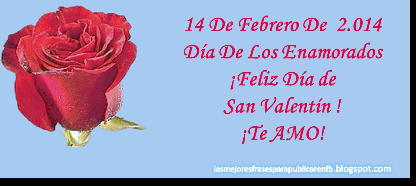 Frases De San Valentín: 14 De Febrero De 2.014 Día De Los Enamorados Feliz Día De San Valentín Te AMO