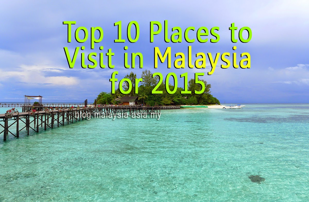 Top 10 places to visit in malaysia for 2015 malaysia asia for Best places to go to vacation