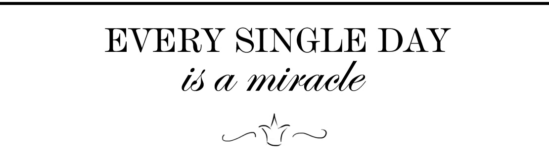 Every single day is a miracle