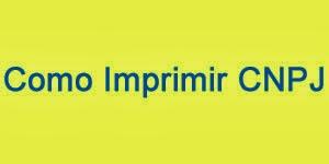 Imprimir CNPJ - Imprimir Cartão CNPJ Receita Federal Online