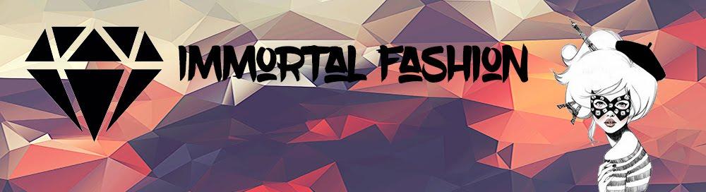 Immortal fashion