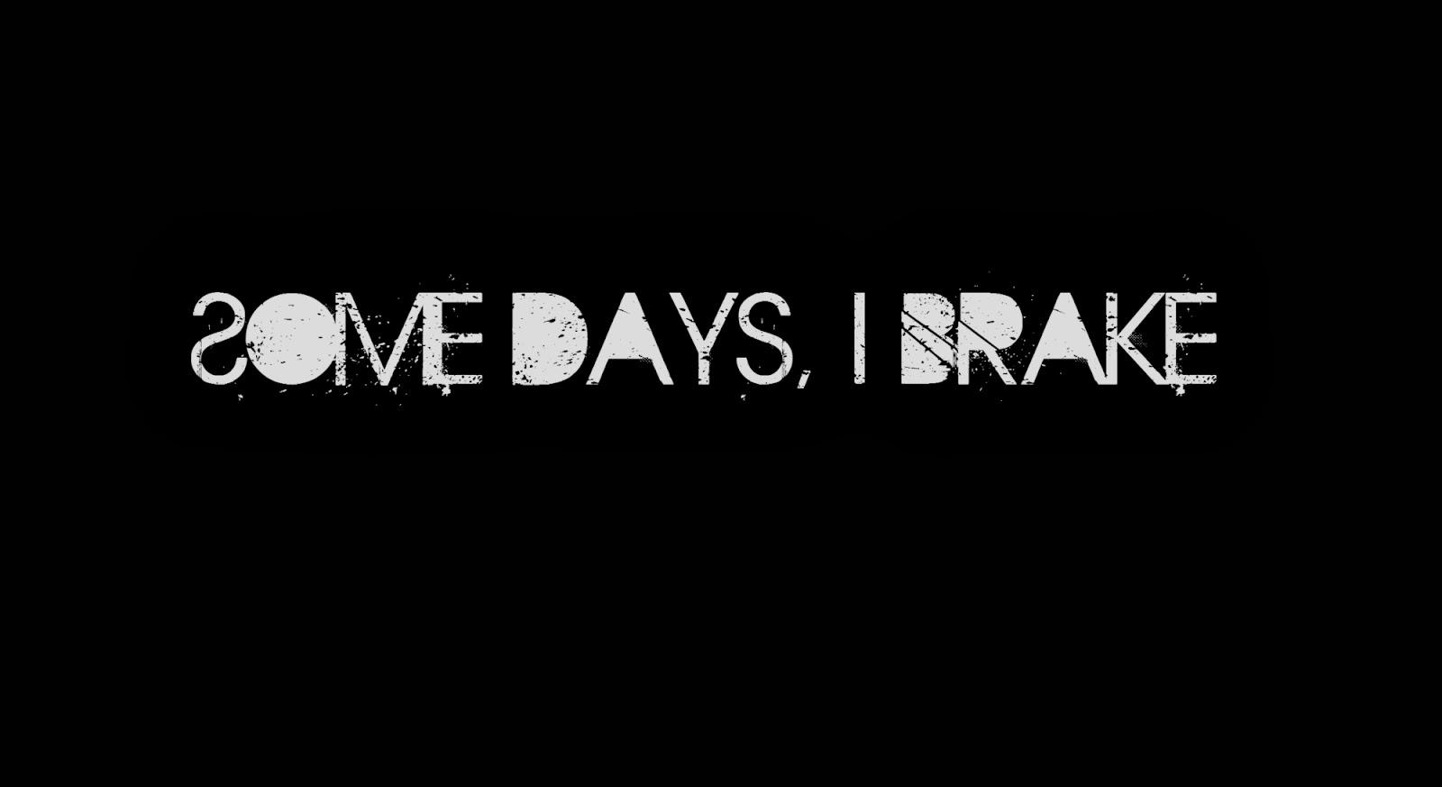 Some days, I brake